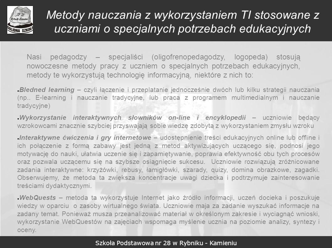 Szkoła Podstawowa nr 28 w Rybniku - Kamieniu Metody nauczania z wykorzystaniem TI stosowane z uczniami o specjalnych potrzebach edukacyjnych Nasi peda