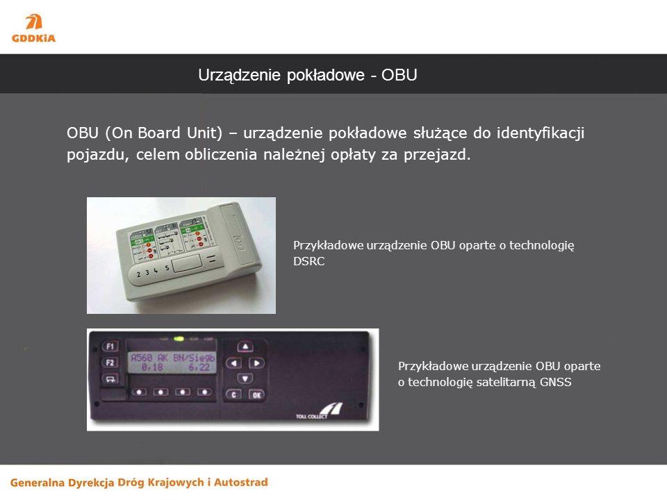 Urządzenie pokładowe - OBU OBU (On Board Unit) – urządzenie pokładowe służące do identyfikacji pojazdu, celem obliczenia należnej opłaty za przejazd.