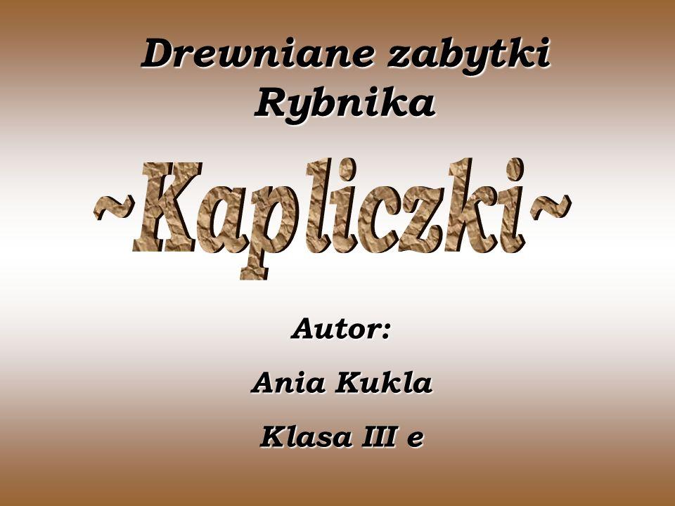 Drewniane zabytki Rybnika Autor: Ania Kukla Klasa III e