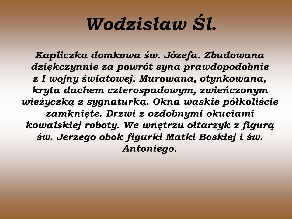 Wodzisław Śl. Kapliczka domkowa św. Józefa. Zbudowana dziękczynnie za powrót syna prawdopodobnie z I wojny światowej. Murowana, otynkowana, kryta dach