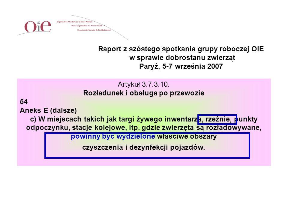 Raport z szóstego spotkania grupy roboczej OIE w sprawie dobrostanu zwierząt Paryż, 5-7 września 2007 Artykuł 3.7.3.10. Rozładunek i obsługa po przewo
