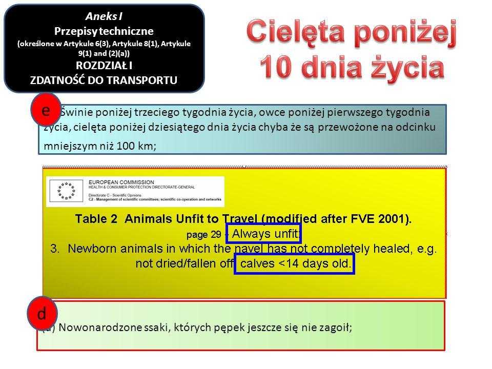 (e) Świnie poniżej trzeciego tygodnia życia, owce poniżej pierwszego tygodnia życia, cielęta poniżej dziesiątego dnia życia chyba że są przewożone na