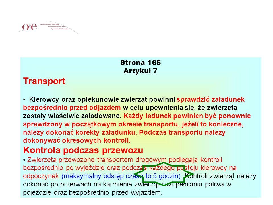 Strona 165 Artykuł 7 Transport Kierowcy oraz opiekunowie zwierząt powinni sprawdzić załadunek bezpośrednio przed odjazdem w celu upewnienia się, że zw