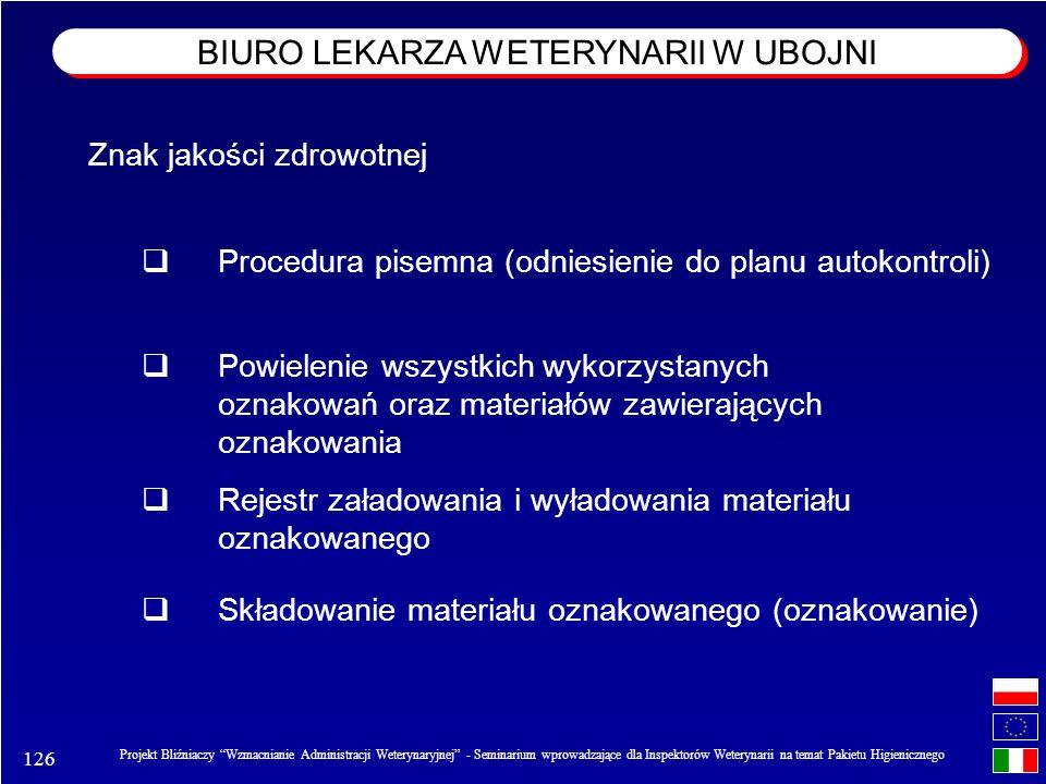 126 Projekt Bliźniaczy Wzmacnianie Administracji Weterynaryjnej - Seminarium wprowadzające dla Inspektorów Weterynarii na temat Pakietu Higienicznego Znak jakości zdrowotnej Procedura pisemna (odniesienie do planu autokontroli) Powielenie wszystkich wykorzystanych oznakowań oraz materiałów zawierających oznakowania Rejestr załadowania i wyładowania materiału oznakowanego Składowanie materiału oznakowanego (oznakowanie) BIURO LEKARZA WETERYNARII W UBOJNI