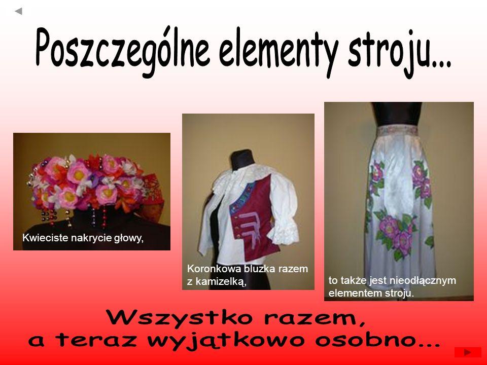 Kwieciste nakrycie głowy, Koronkowa bluzka razem z kamizelką, to także jest nieodłącznym elementem stroju.
