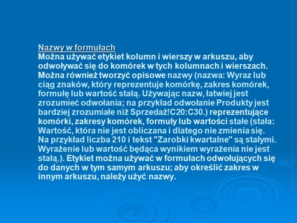 Nazwy w formułach Nazwy w formułach Można używać etykiet kolumn i wierszy w arkuszu, aby odwoływać się do komórek w tych kolumnach i wierszach.