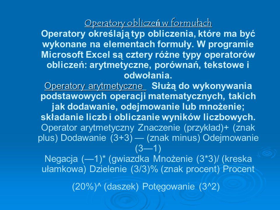 Operatory oblicze ń w formułach Operatory arytmetyczne Operatory oblicze ń w formułach Operatory określają typ obliczenia, które ma być wykonane na elementach formuły.