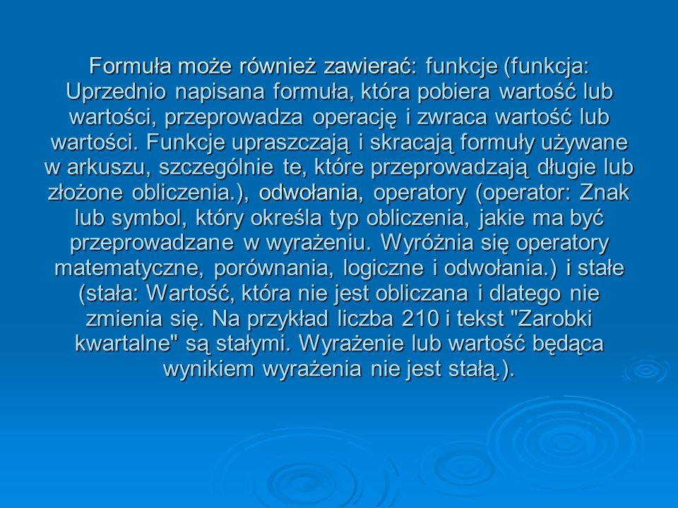 Formuła może również zawierać: funkcje (funkcja: Uprzednio napisana formuła, która pobiera wartość lub wartości, przeprowadza operację i zwraca wartość lub wartości.