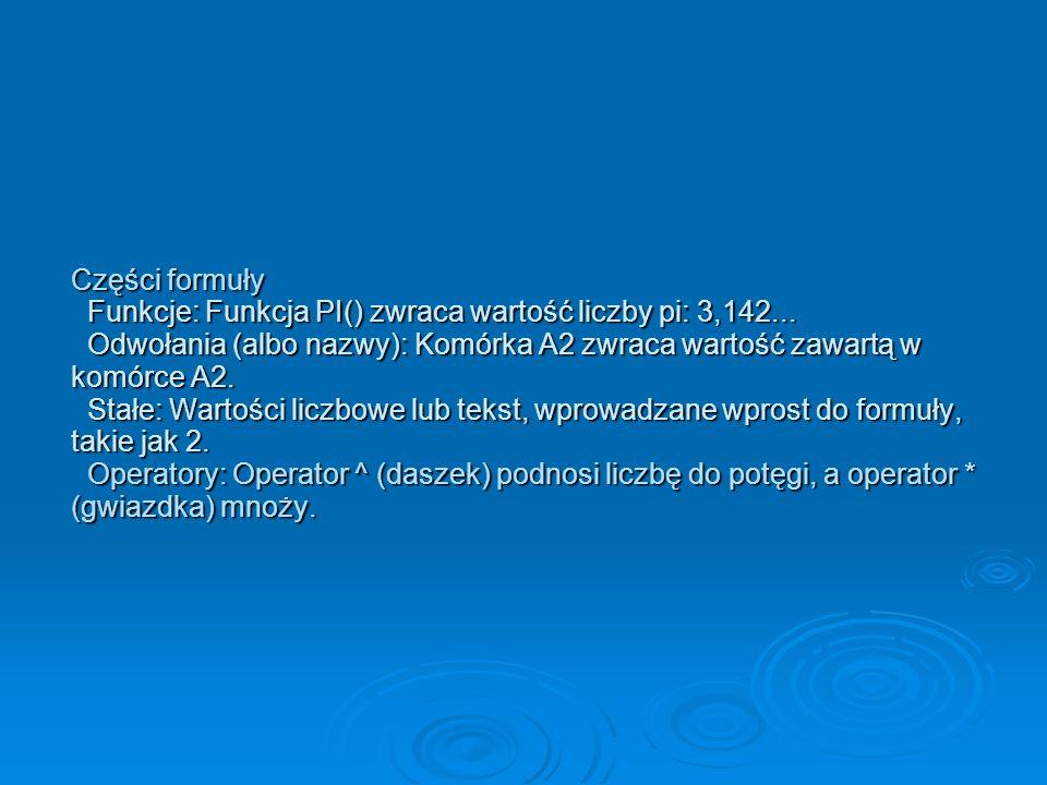 Części formuły Funkcje: Funkcja PI() zwraca wartość liczby pi: 3,142...