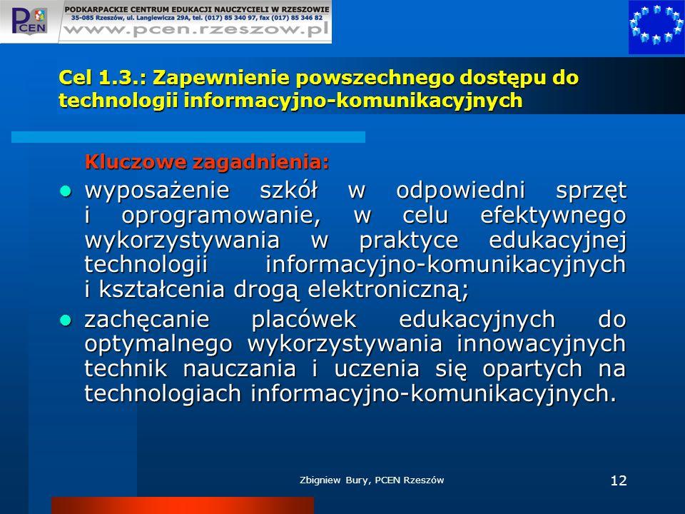 Zbigniew Bury, PCEN Rzeszów 12 Cel 1.3.: Zapewnienie powszechnego dostępu do technologii informacyjno-komunikacyjnych Kluczowe zagadnienia: wyposażeni
