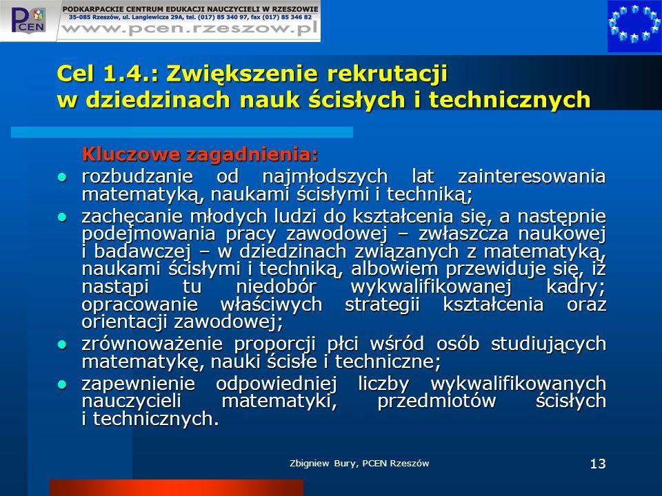 Zbigniew Bury, PCEN Rzeszów 13 Cel 1.4.: Zwiększenie rekrutacji w dziedzinach nauk ścisłych i technicznych Kluczowe zagadnienia: rozbudzanie od najmło