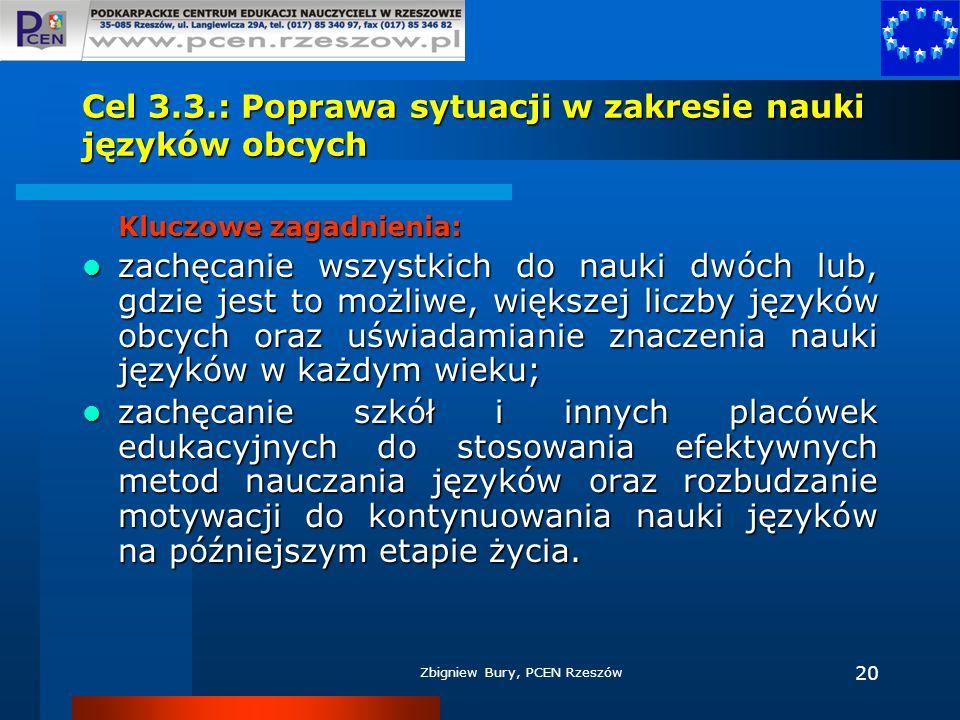Zbigniew Bury, PCEN Rzeszów 20 Cel 3.3.: Poprawa sytuacji w zakresie nauki języków obcych Kluczowe zagadnienia: zachęcanie wszystkich do nauki dwóch l