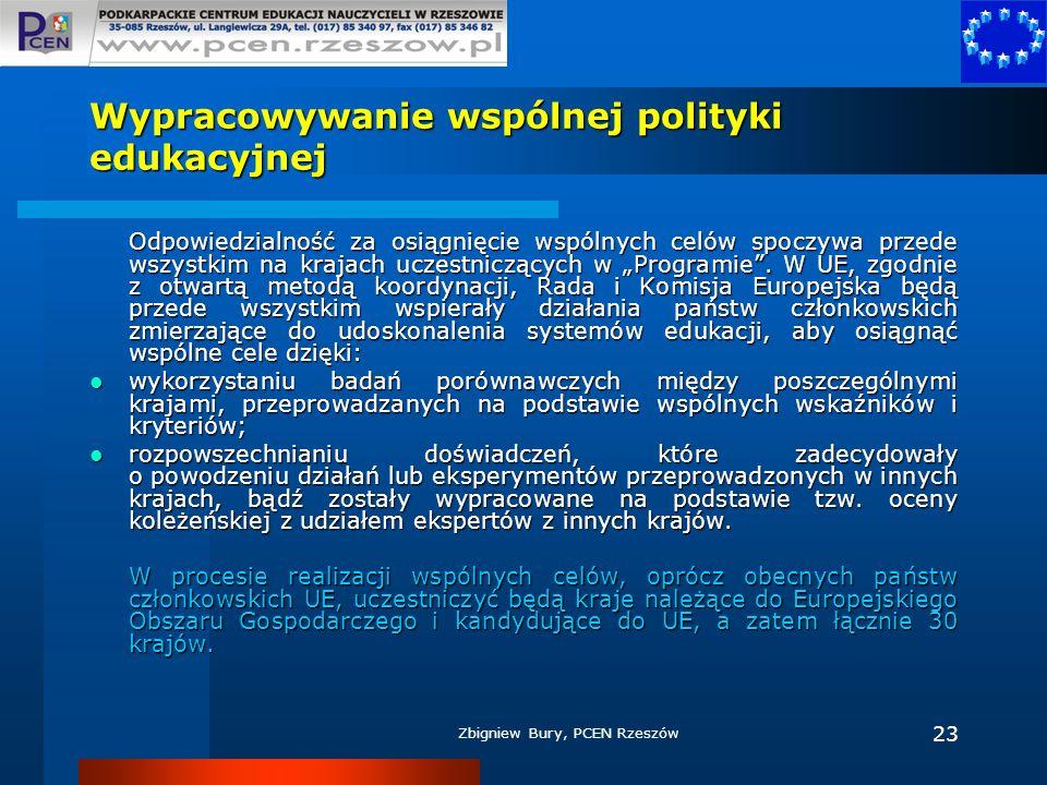 Zbigniew Bury, PCEN Rzeszów 23 Wypracowywanie wspólnej polityki edukacyjnej Odpowiedzialność za osiągnięcie wspólnych celów spoczywa przede wszystkim