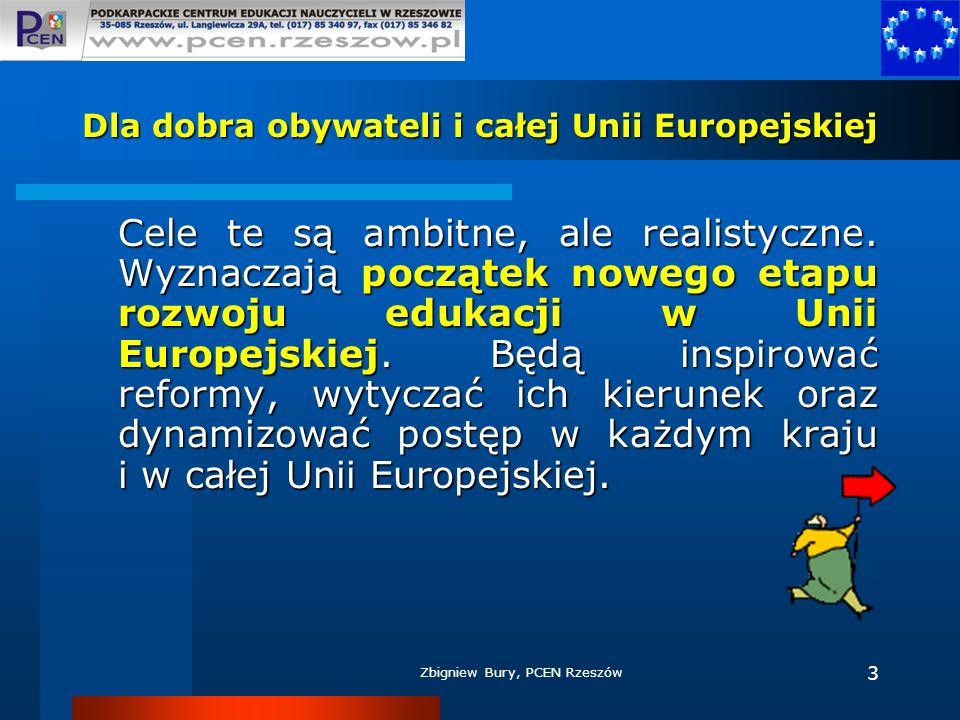 Zbigniew Bury, PCEN Rzeszów 3 Dla dobra obywateli i całej Unii Europejskiej Cele te są ambitne, ale realistyczne. Wyznaczają początek nowego etapu roz