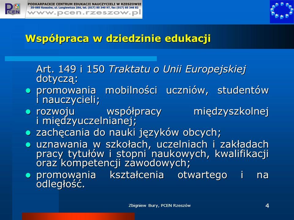 Zbigniew Bury, PCEN Rzeszów 4 Współpraca w dziedzinie edukacji Art. 149 i 150 Traktatu o Unii Europejskiej dotyczą: promowania mobilności uczniów, stu