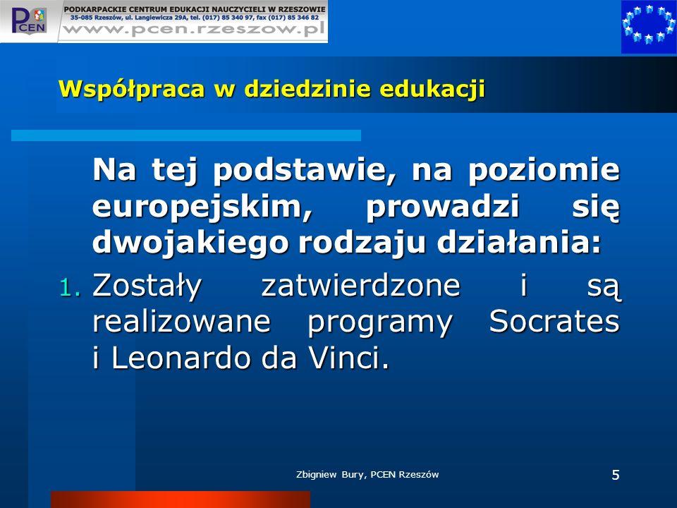 Zbigniew Bury, PCEN Rzeszów 5 Współpraca w dziedzinie edukacji Na tej podstawie, na poziomie europejskim, prowadzi się dwojakiego rodzaju działania: 1