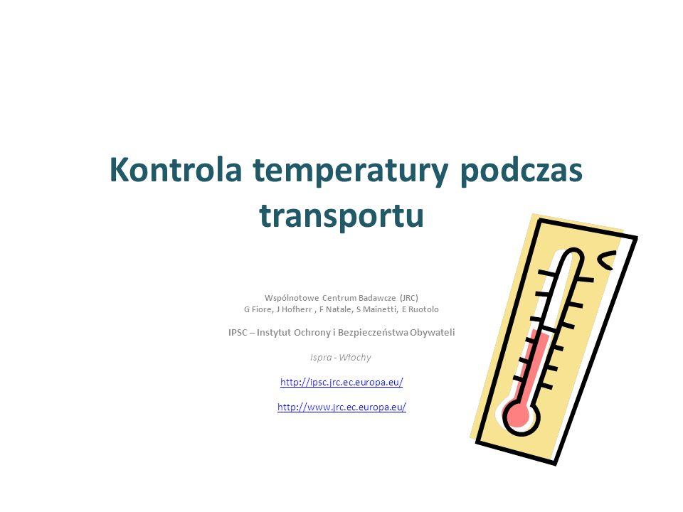 Kontrola temperatury podczas transportu Wspólnotowe Centrum Badawcze (JRC) G Fiore, J Hofherr, F Natale, S Mainetti, E Ruotolo IPSC – Instytut Ochrony