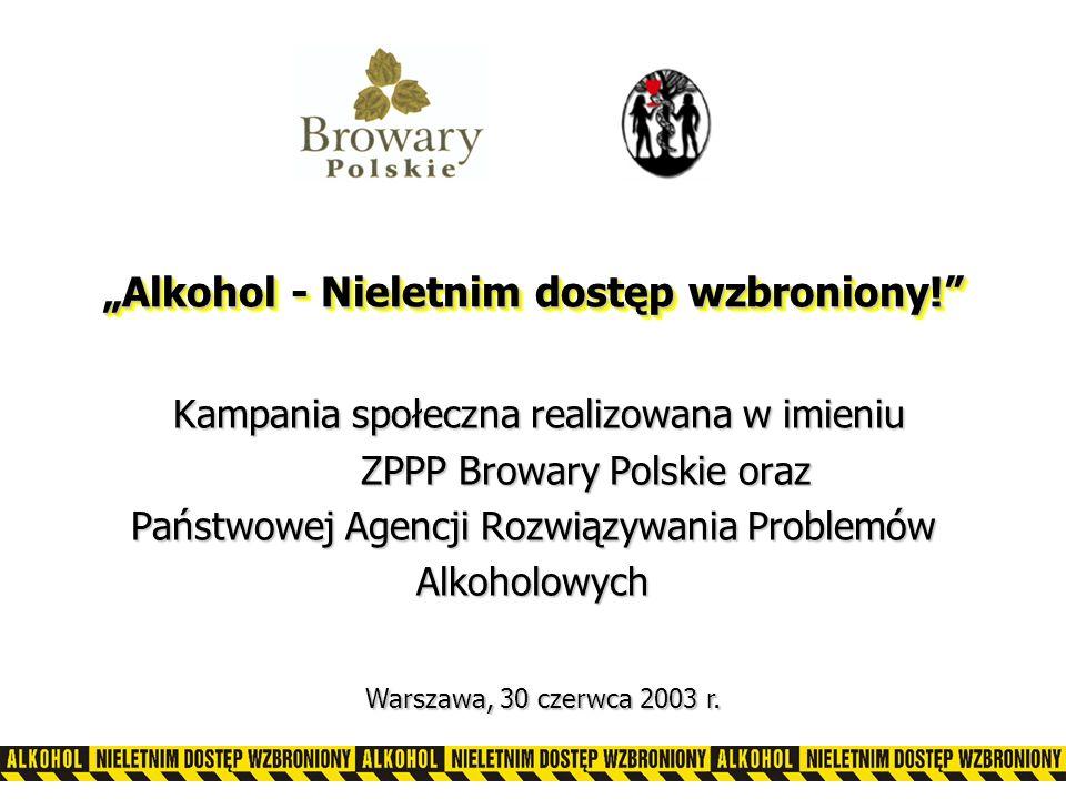 Kampania społeczna realizowana w imieniu ZPPP Browary Polskie oraz Państwowej Agencji Rozwiązywania Problemów Alkoholowych Kampania społeczna realizowana w imieniu ZPPP Browary Polskie oraz Państwowej Agencji Rozwiązywania Problemów Alkoholowych Alkohol - Nieletnim dostęp wzbroniony.