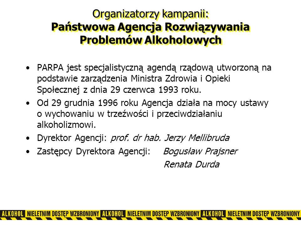 Organizatorzy kampanii: Państwowa Agencja Rozwiązywania Problemów Alkoholowych PARPA jest specjalistyczną agendą rządową utworzoną na podstawie zarządzenia Ministra Zdrowia i Opieki Społecznej z dnia 29 czerwca 1993 roku.