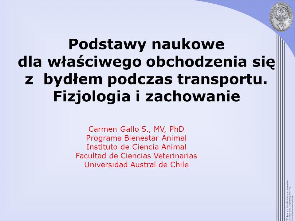 Podstawy naukowe dla właściwego obchodzenia się z bydłem podczas transportu. Fizjologia i zachowanie Carmen Gallo S., MV, PhD Programa Bienestar Anima