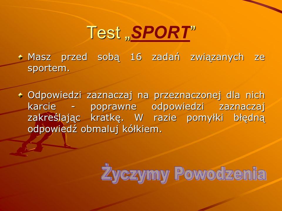 Test Test SPORT Masz przed sobą 16 zadań związanych ze sportem. Odpowiedzi zaznaczaj na przeznaczonej dla nich karcie - poprawne odpowiedzi zaznaczaj