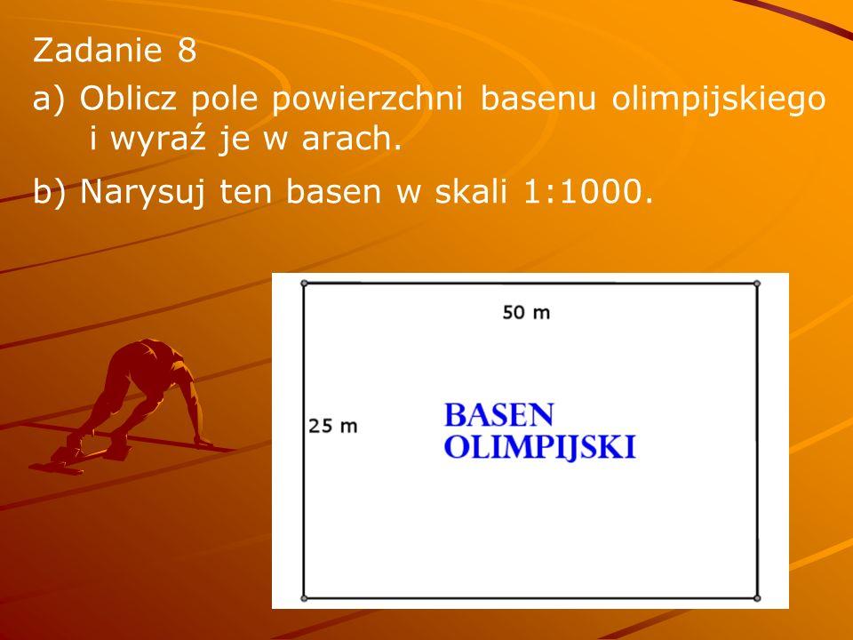 Zadanie 8 a) Oblicz pole powierzchni basenu olimpijskiego i wyraź je w arach. b) Narysuj ten basen w skali 1:1000.