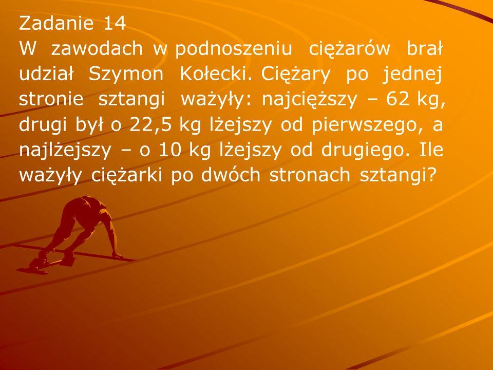 Zadanie 14 W zawodach w podnoszeniu ciężarów brał udział Szymon Kołecki. Ciężary po jednej stronie sztangi ważyły: najcięższy – 62 kg, drugi był o 22,