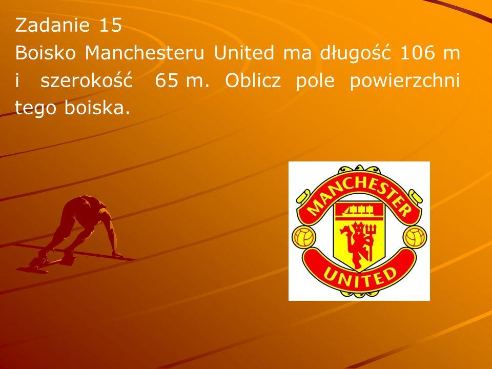 Zadanie 15 Boisko Manchesteru United ma długość 106 m i szerokość 65 m. Oblicz pole powierzchni tego boiska.