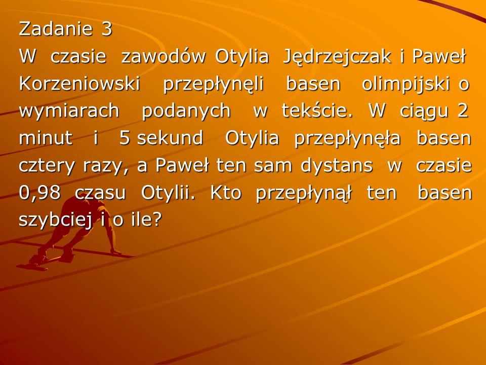 Zadanie 3 W czasie zawodów Otylia Jędrzejczak i Paweł Korzeniowski przepłynęli basen olimpijski o wymiarach podanych w tekście. W ciągu 2 minut i 5 se