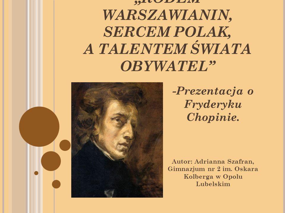 RODEM WARSZAWIANIN, SERCEM POLAK, A TALENTEM ŚWIATA OBYWATEL -Prezentacja o Fryderyku Chopinie.