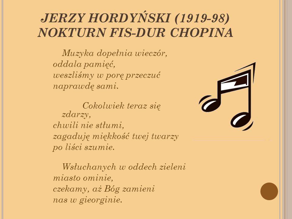 JERZY HORDYŃSKI (1919-98) NOKTURN FIS-DUR CHOPINA Muzyka dopełnia wieczór, oddala pamięć, weszliśmy w porę przeczuć naprawdę sami.