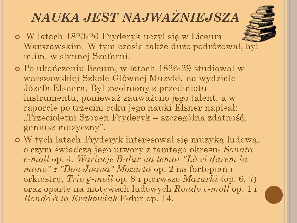 NAUKA JEST NAJWAŻNIEJSZA W latach 1823-26 Fryderyk uczył się w Liceum Warszawskim.