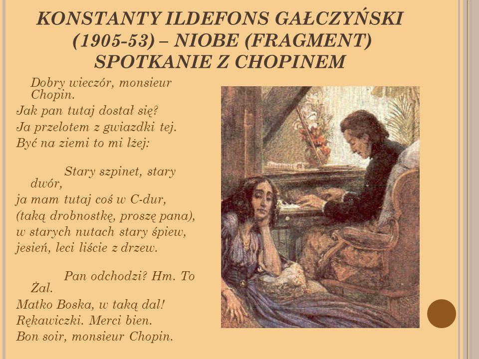 KONSTANTY ILDEFONS GAŁCZYŃSKI (1905-53) – NIOBE (FRAGMENT) SPOTKANIE Z CHOPINEM Dobry wieczór, monsieur Chopin.