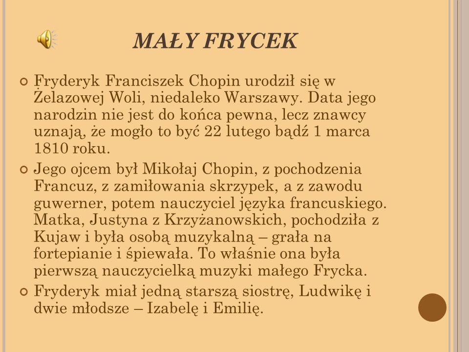 MAŁY FRYCEK Fryderyk Franciszek Chopin urodził się w Żelazowej Woli, niedaleko Warszawy.
