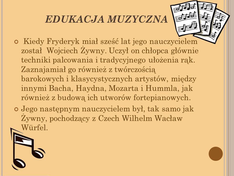 EDUKACJA MUZYCZNA Kiedy Fryderyk miał sześć lat jego nauczycielem został Wojciech Żywny.