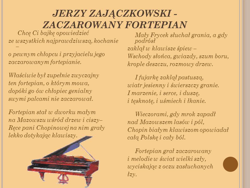 JERZY ZAJĄCZKOWSKI - ZACZAROWANY FORTEPIAN Chcę Ci bajkę opowiedzieć ze wszystkich najprawdziwszą, kochanie – o pewnym chłopcu i przyjacielu jego zaczarowanym fortepianie.