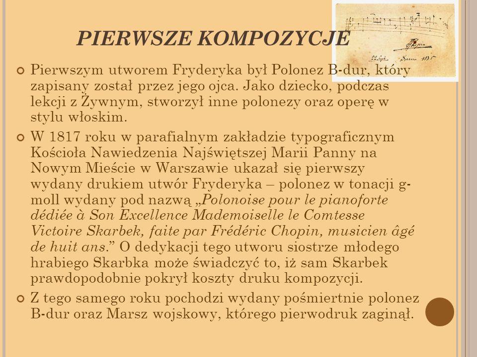 PIERWSZE KOMPOZYCJE Pierwszym utworem Fryderyka był Polonez B-dur, który zapisany został przez jego ojca.