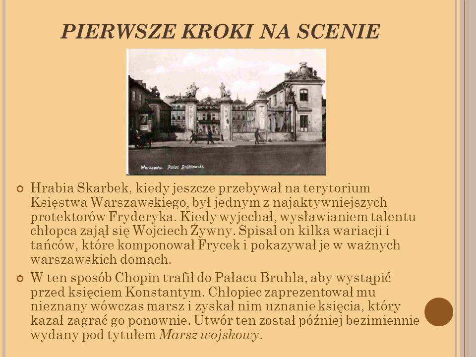 PIERWSZE KROKI NA SCENIE Hrabia Skarbek, kiedy jeszcze przebywał na terytorium Księstwa Warszawskiego, był jednym z najaktywniejszych protektorów Fryderyka.
