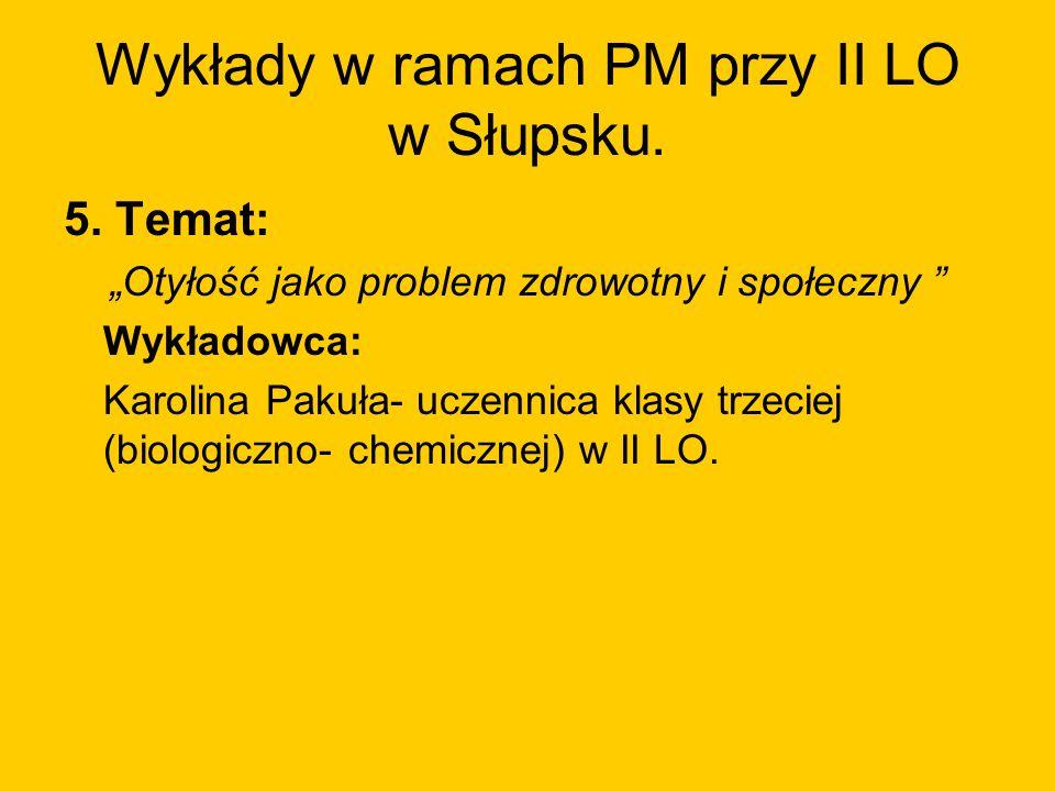 Wykłady w ramach PM przy II LO w Słupsku. 5. Temat: Otyłość jako problem zdrowotny i społeczny Wykładowca: Karolina Pakuła- uczennica klasy trzeciej (