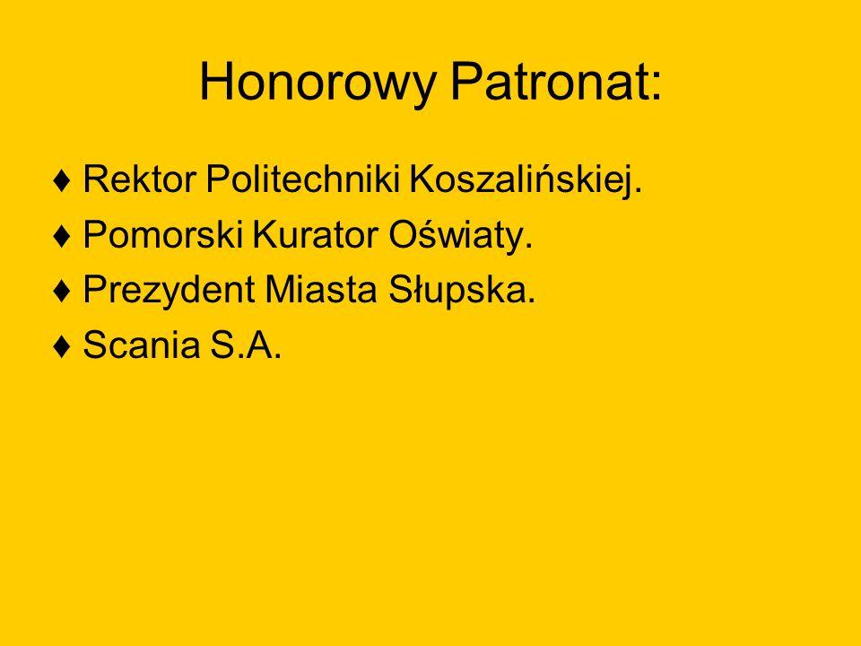 Honorowy Patronat: Rektor Politechniki Koszalińskiej. Pomorski Kurator Oświaty. Prezydent Miasta Słupska. Scania S.A.