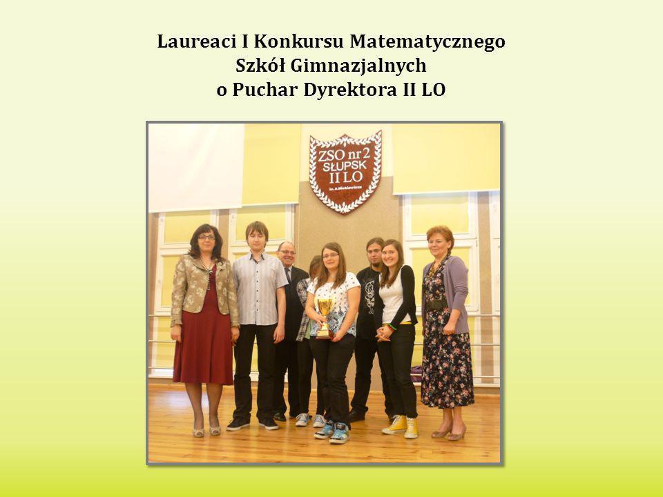 Laureaci I Konkursu Matematycznego Szkół Gimnazjalnych o Puchar Dyrektora II LO