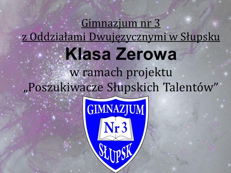Gimnazjum nr 3 z Oddziałami Dwujęzycznymi w Słupsku Klasa Zerowa w ramach projektu Poszukiwacze Słupskich Talentów