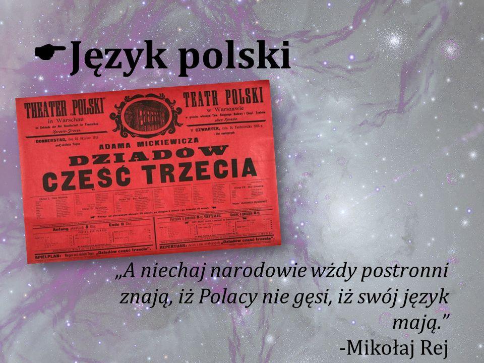 Język polski A niechaj narodowie wżdy postronni znają, iż Polacy nie gęsi, iż swój język mają. -Mikołaj Rej
