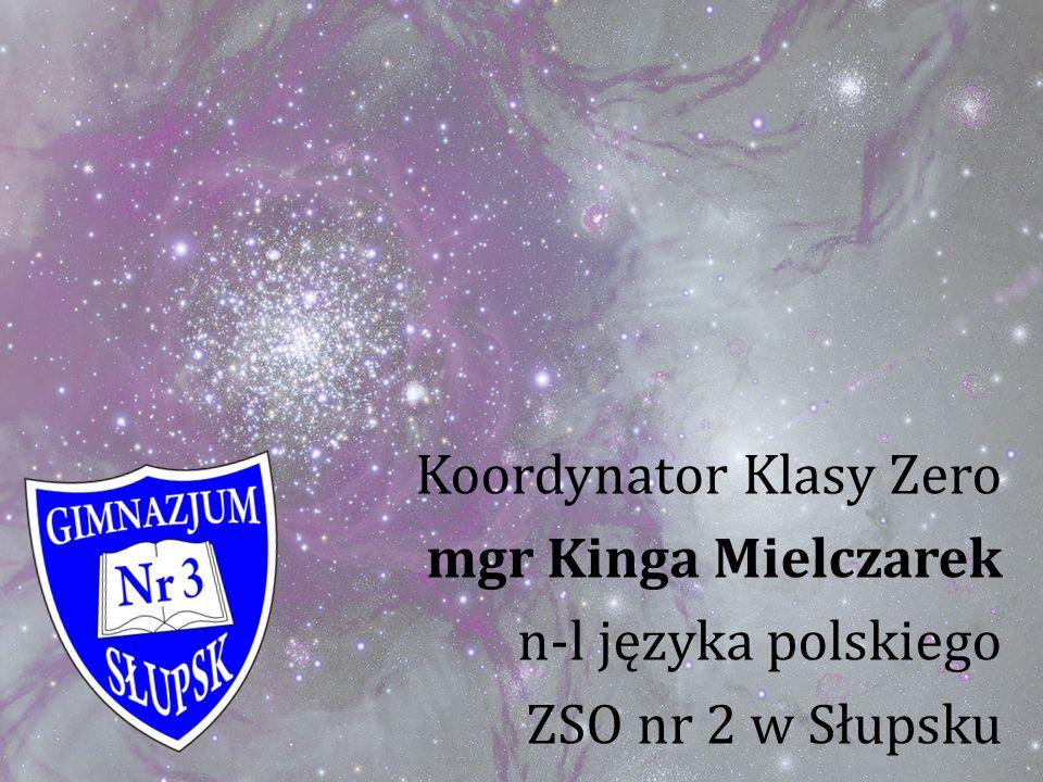 Koordynator Klasy Zero mgr Kinga Mielczarek n-l języka polskiego ZSO nr 2 w Słupsku