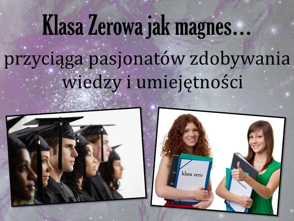 Klasa Zerowa jak magnes… przyciąga pasjonatów zdobywania wiedzy i umiejętności
