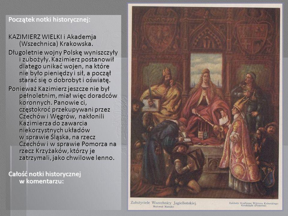 Początek notki historycznej: KAZIMIERZ WIELKI i Akademja (Wszechnica) Krakowska. Długoletnie wojny Polskę wyniszczyły i zubożyły. Kazimierz postanowił