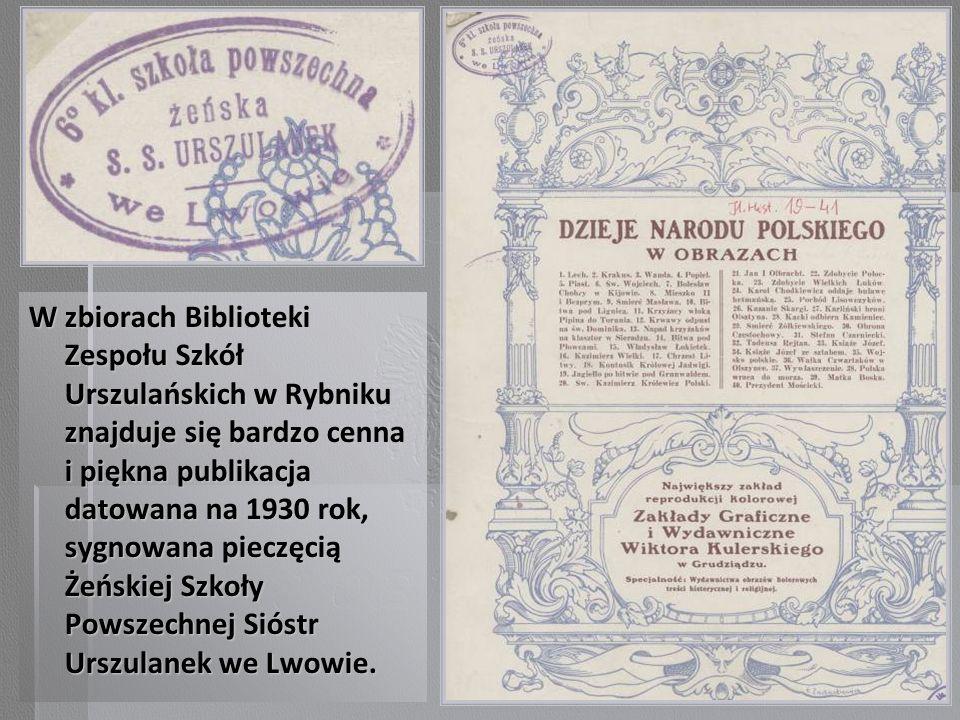 W zbiorach Biblioteki Zespołu Szkół Urszulańskich w Rybniku znajduje się bardzo cenna i piękna publikacja datowana na 1930 rok, sygnowana pieczęcią Że
