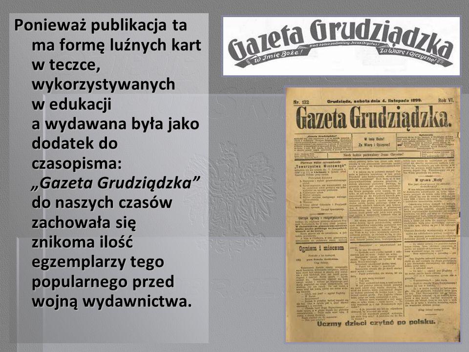 Ponieważ publikacja ta ma formę luźnych kart w teczce, wykorzystywanych w edukacji a wydawana była jako dodatek do czasopisma: Gazeta Grudziądzka do n