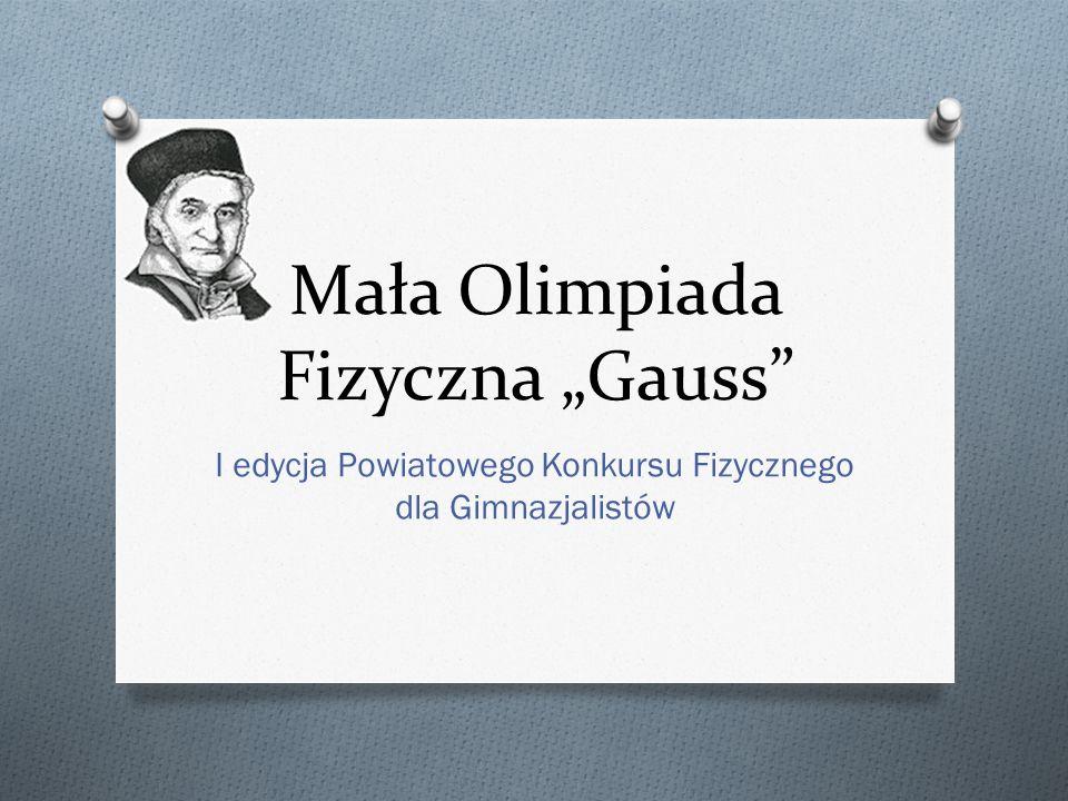 Mała Olimpiada Fizyczna Gauss I edycja Powiatowego Konkursu Fizycznego dla Gimnazjalistów