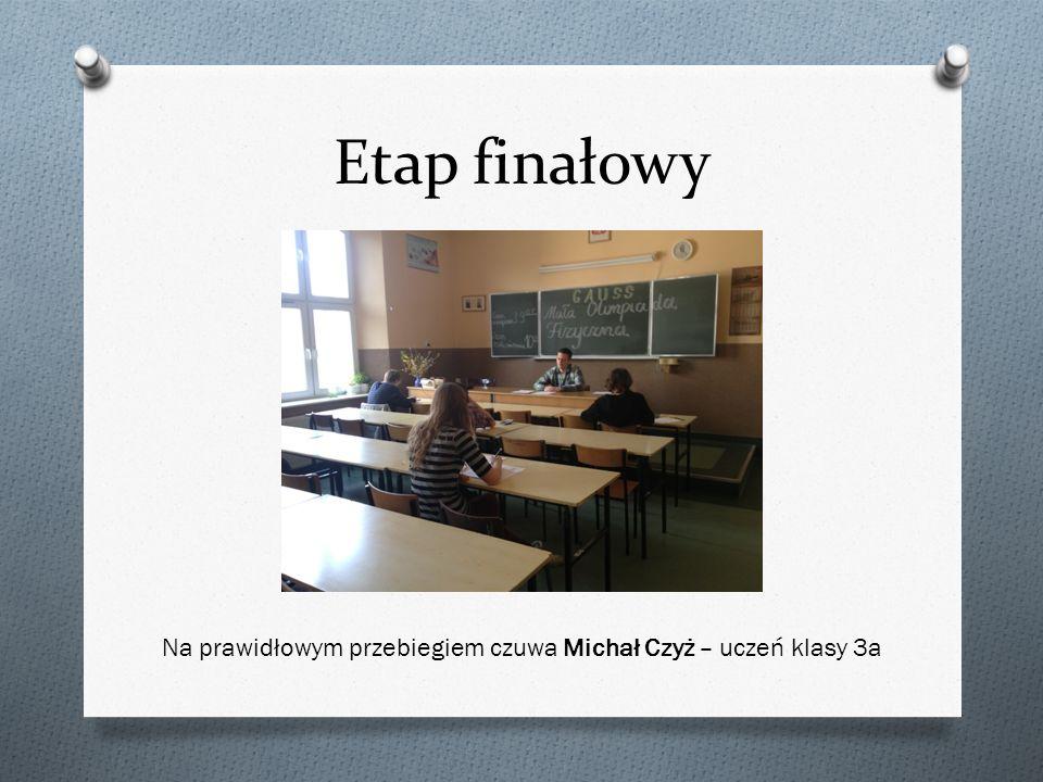 Etap finałowy Na prawidłowym przebiegiem czuwa Michał Czyż – uczeń klasy 3a